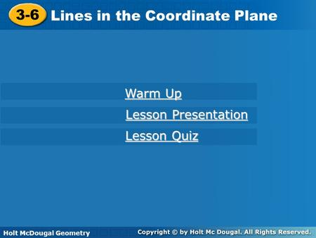 Holt McDougal Geometry 3-6 Lines in the Coordinate Plane 3-6 Lines in the Coordinate Plane Holt Geometry Warm Up Warm Up Lesson Presentation Lesson Presentation.