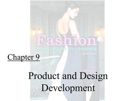 Chapter 9 Product and Design Development. Fashion From Concept to Consumer, 8/e© 2005 Pearson Education, Inc. Gini Frings Upper Saddle River, New Jersey.