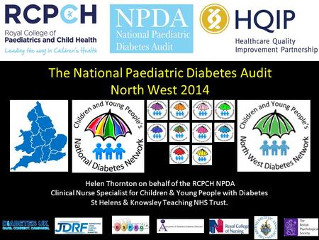 Helen Thornton on behalf of the RCPCH NPDA Clinical Nurse Specialist for Children & Young People with Diabetes St Helens & Knowsley Teaching NHS Trust.