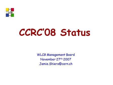 LCG CCRC'08 Status WLCG Management Board November 27 th 2007