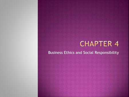 Business Ethics and Social Responsibility. Chapter 4 Section 1.