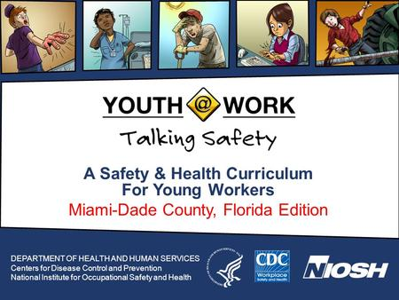A Safety & Health Curriculum For Young Workers Miami-Dade County, Florida Edition DEPARTMENT OF HEALTH AND HUMAN SERVICES Centers for Disease Control and.