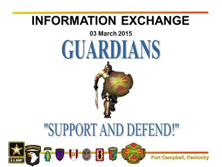 INFORMATION EXCHANGE 03 March 2015 GUARDIANS SUPPORT AND DEFEND!