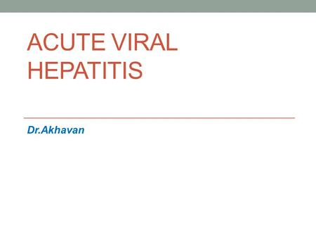 ACUTE VIRAL HEPATITIS Dr.Akhavan. Clinical Manifestations The clinical manifestations of acute viral hepatitis are similar among the five hepatitis viruses.