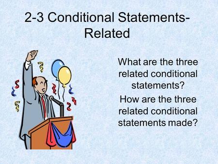 2-3 Conditional Statements- Related What are the three related conditional statements? How are the three related conditional statements made?