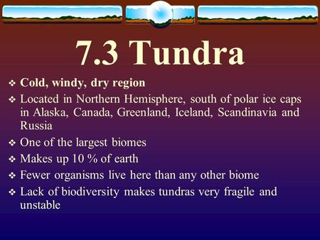 7.3 Tundra Cold, windy, dry region