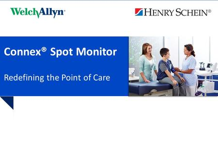 Connex® Spot Monitor Redefining the Point of Care.