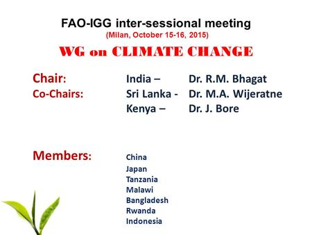FAO-IGG inter-sessional meeting (Milan, October 15-16, 2015) Chair : India – Dr. R.M. Bhagat Co-Chairs:Sri Lanka - Dr. M.A. Wijeratne Kenya –Dr. J. Bore.