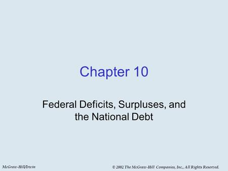 McGraw-Hill/Irwin © 2002 The McGraw-Hill Companies, Inc., All Rights Reserved. Chapter 10 Federal Deficits, Surpluses, and the National Debt.
