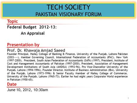 TECH SOCIETY PAKISTAN VISIONARY FORUM Presentation by Prof. Dr. Khawaja Amjad Saeed Founder Principal, Hailey College of Banking & Finance, University.