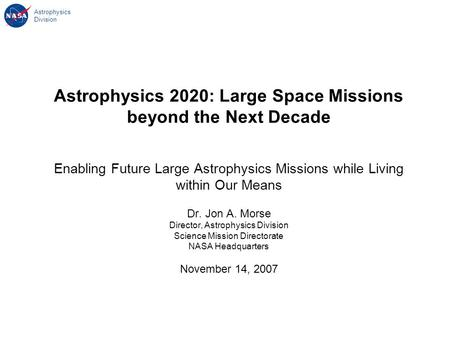 Astrophysics Division Astrophysics 2020: Large Space Missions beyond the Next Decade Enabling Future Large Astrophysics Missions while Living within Our.