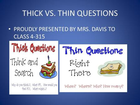THICK VS. THIN QUESTIONS PROUDLY PRESENTED BY MRS. DAVIS TO CLASS 4-315.
