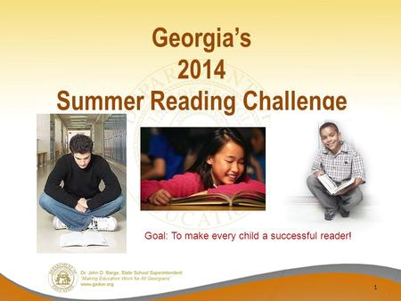 Georgia's 2014 Summer Reading Challenge 1 Goal: To make every child a successful reader!