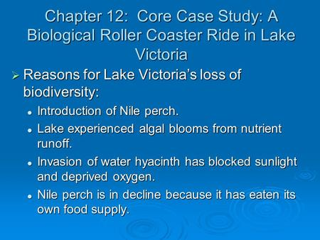 Chapter 12: Core Case Study: A Biological Roller Coaster Ride in Lake Victoria  Reasons for Lake Victoria's loss of biodiversity: Introduction of Nile.