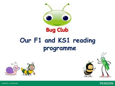Our F1 and KS1 reading programme. What is Bug Club? A reading programme that Ducklington are using, alongside our existing reading schemes, to help children.