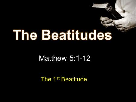 Matthew 5:1-12 The 1 st Beatitude. Beautiful attitudes Formula for happiness Blessed = Happy Beatitude = Happy Not by outward things Not by pleasure.