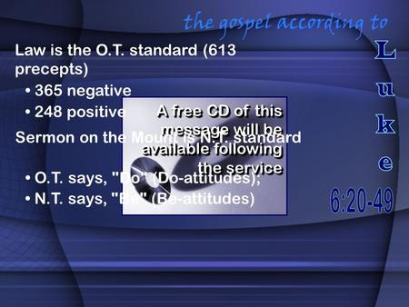 The gospel according to A free CD of this message will be available following the service Law is the O.T. standard (613 precepts) 365 negative 248 positive.