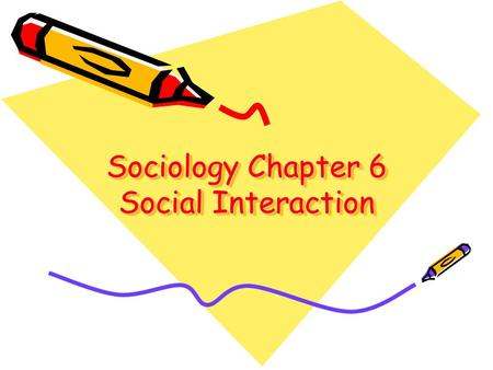 Sociology Chapter 6 Social Interaction. Diff Questions 123456789123456789 10 11 12 13 14 15 16 17.