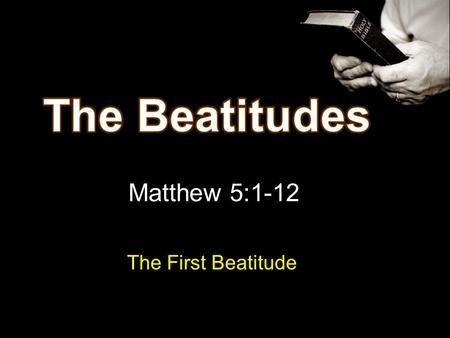 Matthew 5:1-12 The First Beatitude. Beautiful attitudes Formula for happiness Blessed = Happy Beatitude = happy Not by outward things Not by pleasure.