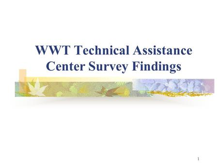 1 WWT Technical Assistance Center Survey Findings.