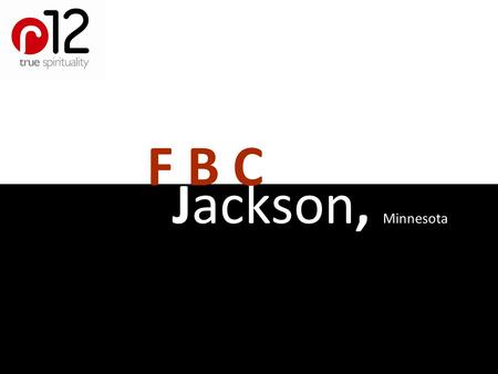"Jackson, Minnesota F B C. ""Bless those who persecute you; bless and do not curse them. Rejoice with those who rejoice, weep with those who weep. Live."