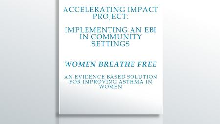 WOMEN BREATHE FREE INTERVENTION Women Breathe Free is the first asthma management program specifically designed for women. It has been designed to focus.