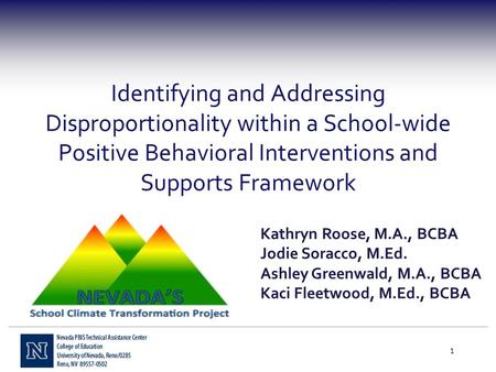 Identifying and Addressing Disproportionality within a School-wide Positive Behavioral Interventions and Supports Framework 1 Kathryn Roose, M.A., BCBA.