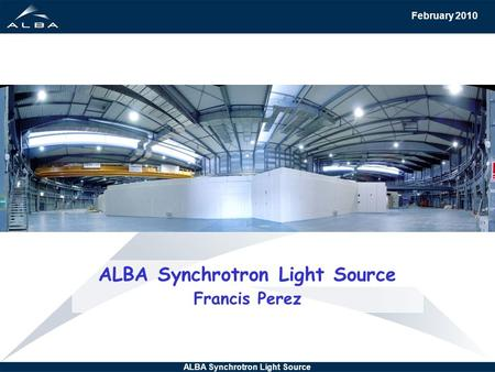 February 2010 ALBA Synchrotron Light Source Francis Perez.