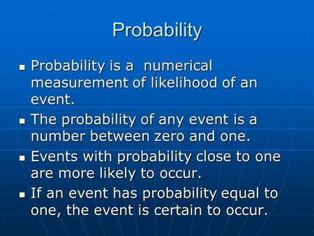 Probability Probability is a numerical measurement of likelihood of an event. Probability is a numerical measurement of likelihood of an event. The probability.