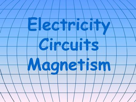 Electricity Circuits Magnetism 11 22 44 3 4Random Play ElectricityCircuitsMagnetism 333 2 4 2 1 5555 1.