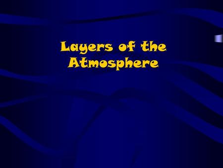 Layers of the Atmosphere. Atmospheric Layers The atmosphere can be divided into five layers with transitional regions between most. Each layer possesses.