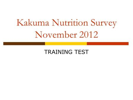 Kakuma Nutrition Survey November 2012 TRAINING TEST.
