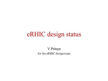 ERHIC design status V.Ptitsyn for the eRHIC design team.