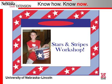 University of Nebraska–Lincoln Know how. Know now.