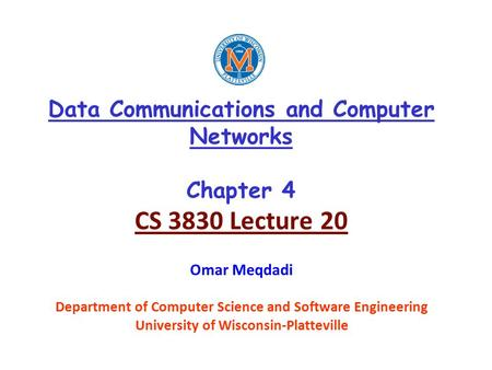 Data Communications and Computer Networks Chapter 4 CS 3830 Lecture 20 Omar Meqdadi Department of Computer Science and Software Engineering University.