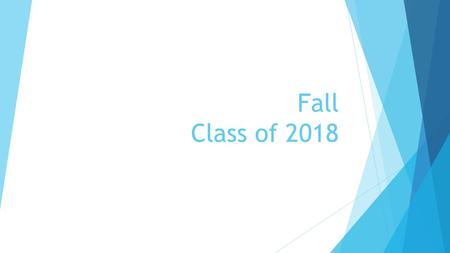 Fall Class of 2018. Graduation Requirements  24 Credits  2.0 Unweighted GPA  Pass FSA ELA (or reach concordant scores)  Pass Algebra 1 EOC  4 English.