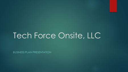 Tech Force Onsite, LLC BUSINESS PLAN PRESENTATION.