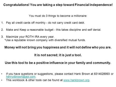 Congratulations! You are taking a step toward Financial Independence! You must do 3 things to become a millionaire: 1.Pay all credit cards off monthly.