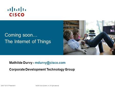 © 2008 Cisco Systems, Inc. All rights reserved. 2008-11-26 ICT Presentation Coming soon… The Internet of Things Mathilde Durvy - Corporate.