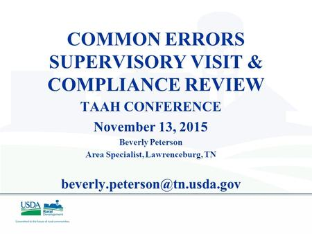 COMMON ERRORS SUPERVISORY VISIT & COMPLIANCE REVIEW TAAH CONFERENCE November 13, 2015 Beverly Peterson Area Specialist, Lawrenceburg, TN