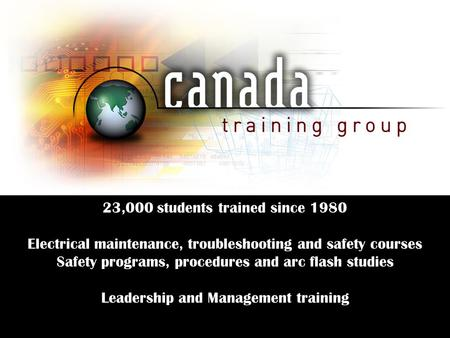 23,000 students trained since 1980 Electrical maintenance, troubleshooting and safety courses Safety programs, procedures and arc flash studies Leadership.