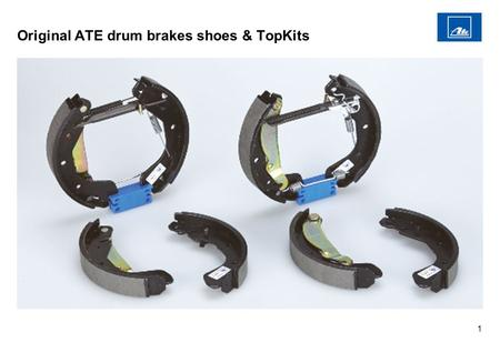 1 Original ATE drum brakes shoes & TopKits. 2 The quality of the Original ATE drum brake shoes! The advantages in a nutshell ECE-R90 homologized Owing.