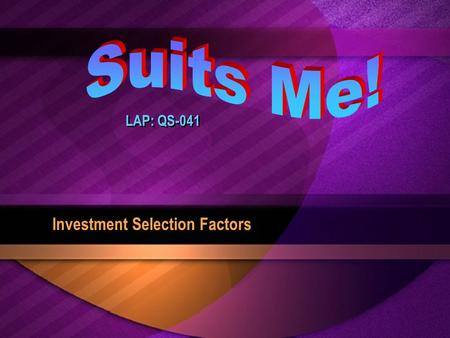 LAP: QS-041 Investment Selection Factors Objectives Describe factors in selecting investments. Discuss the effect of personal factors in selecting investments.