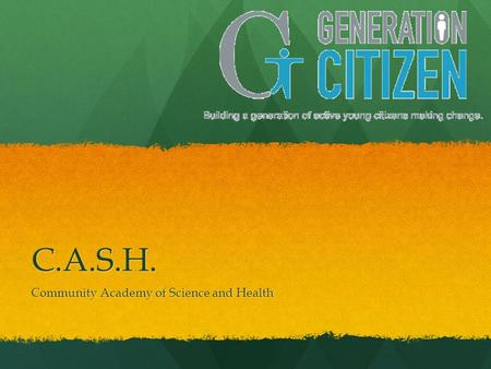 C.A.S.H. Community Academy of Science and Health.