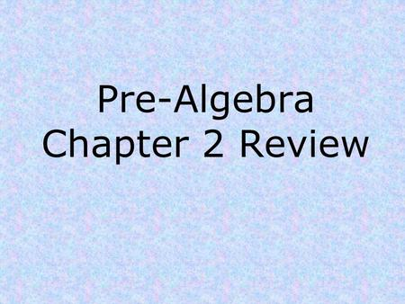 Pre-Algebra Chapter 2 Review. Chapter 2 Review 1)Name the property demonstrated. a) a + b = b + a b) a(b + c) = ab + ac.