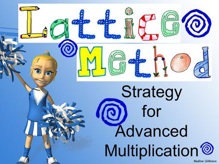 Strategy for Advanced Multiplication Nadine Gilkison.