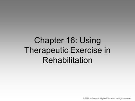 © 2011 McGraw-Hill Higher Education. All rights reserved. Chapter 16: Using Therapeutic Exercise in Rehabilitation.