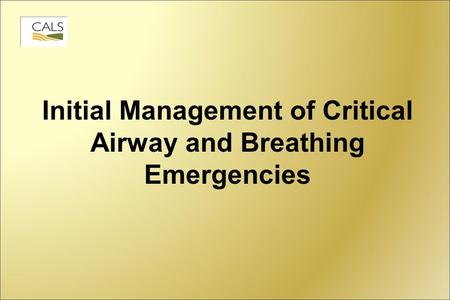 Initial Management of Critical Airway and Breathing Emergencies.