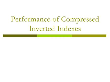 Performance of Compressed Inverted Indexes. Reasons for Compression  Compression reduces the size of the index  Compression can increase the performance.