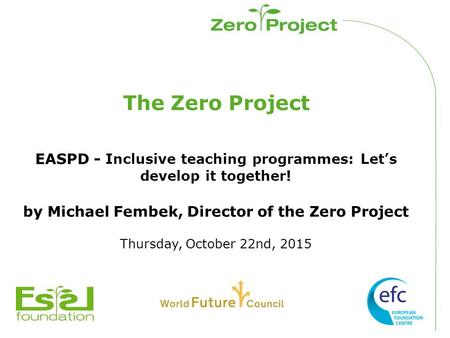The Zero Project EASPD - Inclusive teaching programmes: Let's develop it together! by Michael Fembek, Director of the Zero Project Thursday, October 22nd,